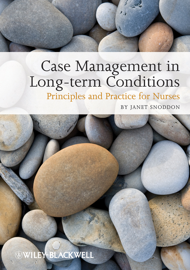 Janet Snoddon Case Management of Long-term Conditions. Principles and Practice for Nurses