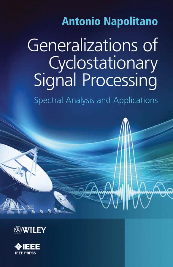 Antonio Napolitano Generalizations of Cyclostationary Signal Processing. Spectral Analysis and Applications spatial filtering of cyclostationary interferences