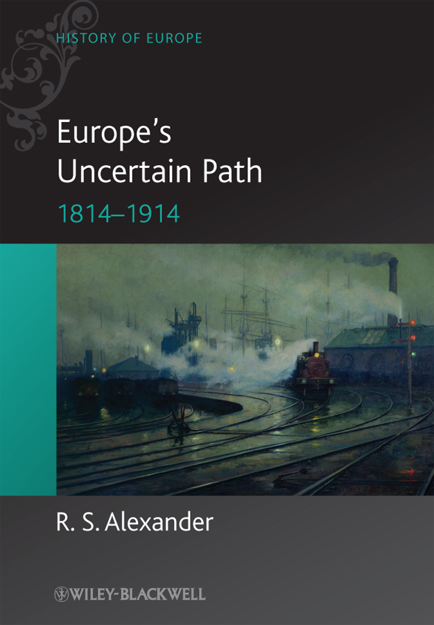 R. Alexander S. Europe's Uncertain Path 1814-1914. State Formation and Civil Society baring gould sabine freaks of fanaticism and other strange events