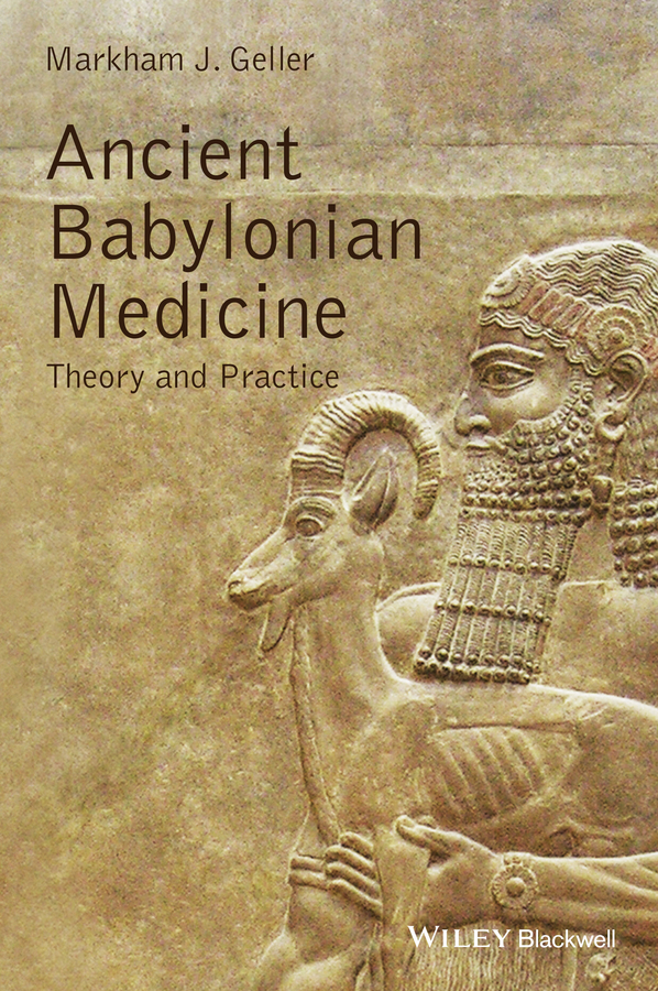 Markham Geller J. Ancient Babylonian Medicine. Theory and Practice jane zuckerman n principles and practice of travel medicine isbn 9781118392089