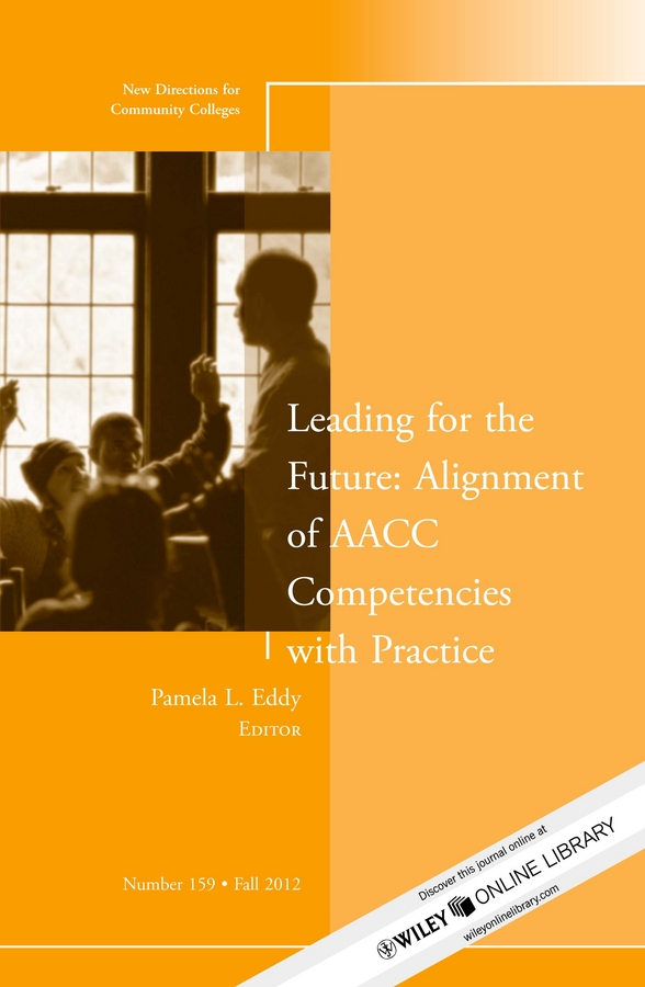 Pamela Eddy L. Leading for the Future: Alignment of AACC Competencies with Practice. New Directions for Community College, Number 159 pakistan on the brink the future of pakistan afghanistan and the west