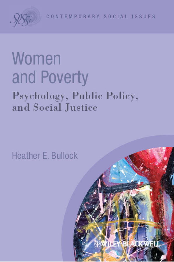 Heather Bullock E. Women and Poverty. Psychology, Public Policy, and Social Justice