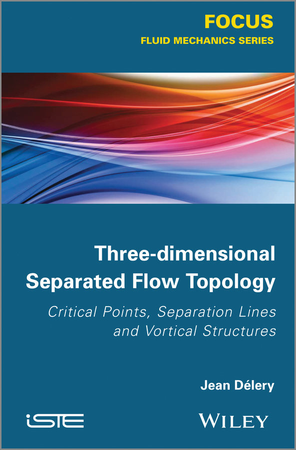 Jean Delery Three-dimensional Separated Flows Topology. Singular Points, Beam Splitters and Vortex Structures