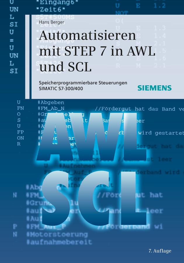 Hans Berger Automatisieren mit STEP 7 in AWL und SCL. Speicherprogrammierbare Steuerungen SIMATIC S7-300/400