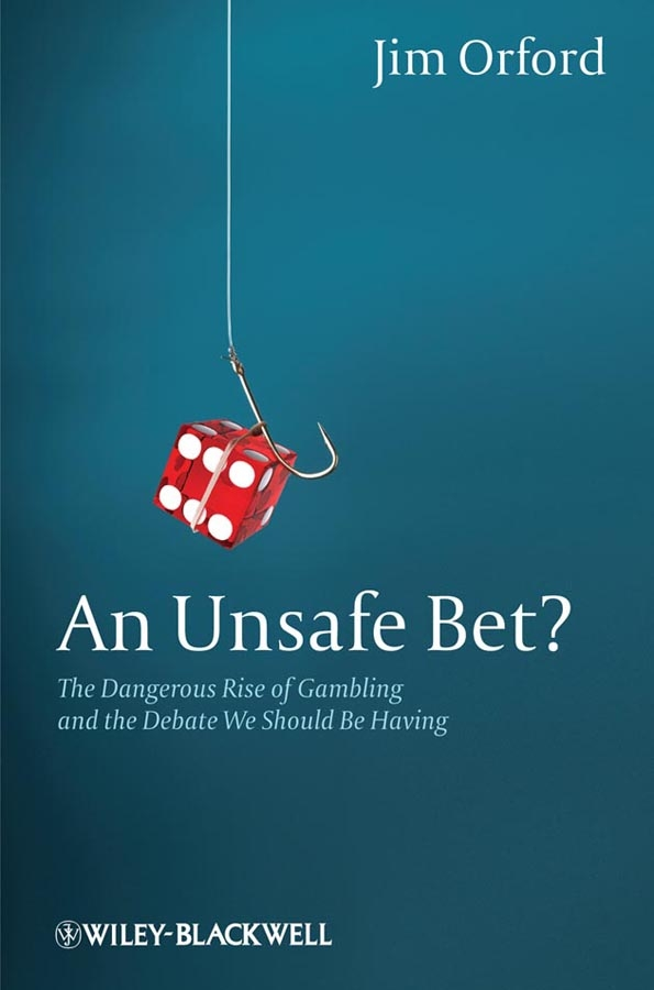 Jim Orford An Unsafe Bet? The Dangerous Rise of Gambling and the Debate We Should Be Having цена 2017