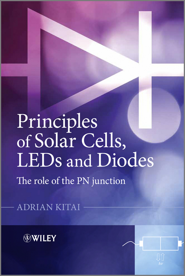 Adrian Kitai Principles of Solar Cells, LEDs and Diodes. The role of the PN junction vladimir bagotsky s fuel cells problems and solutions isbn 9781118191316