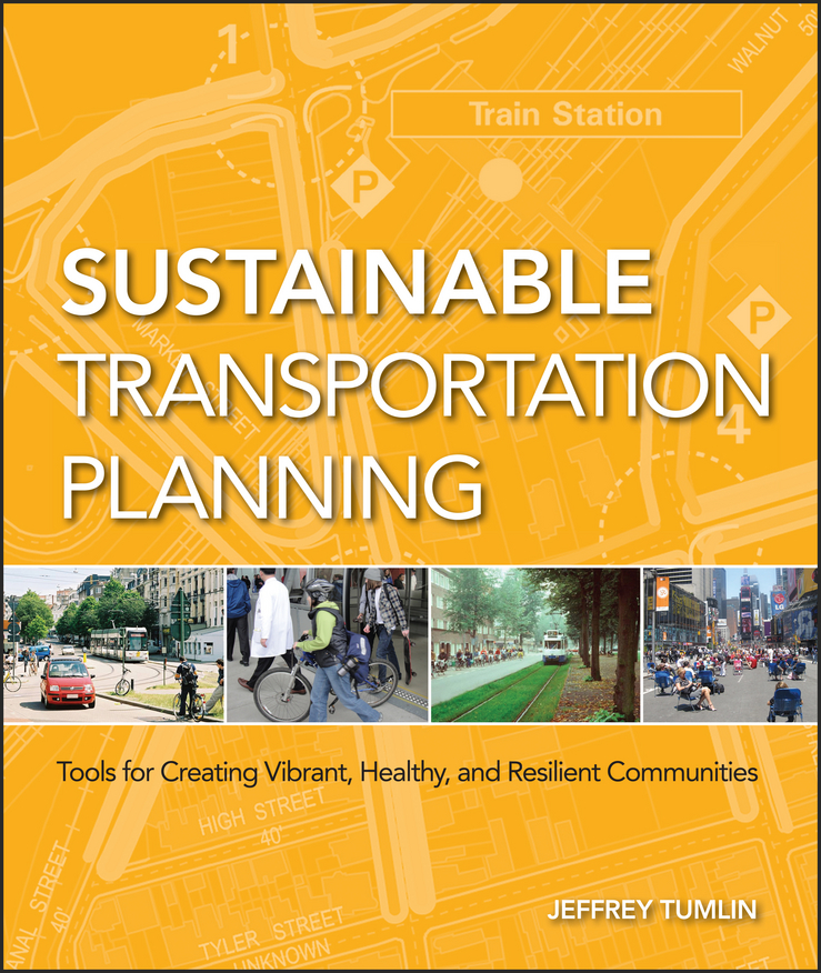 Jeffrey Tumlin Sustainable Transportation Planning. Tools for Creating Vibrant, Healthy, and Resilient Communities landscape planning
