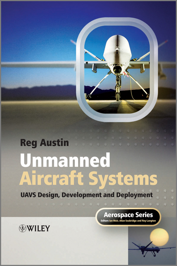 Reg Austin Unmanned Aircraft Systems. UAVS Design, Development and Deployment