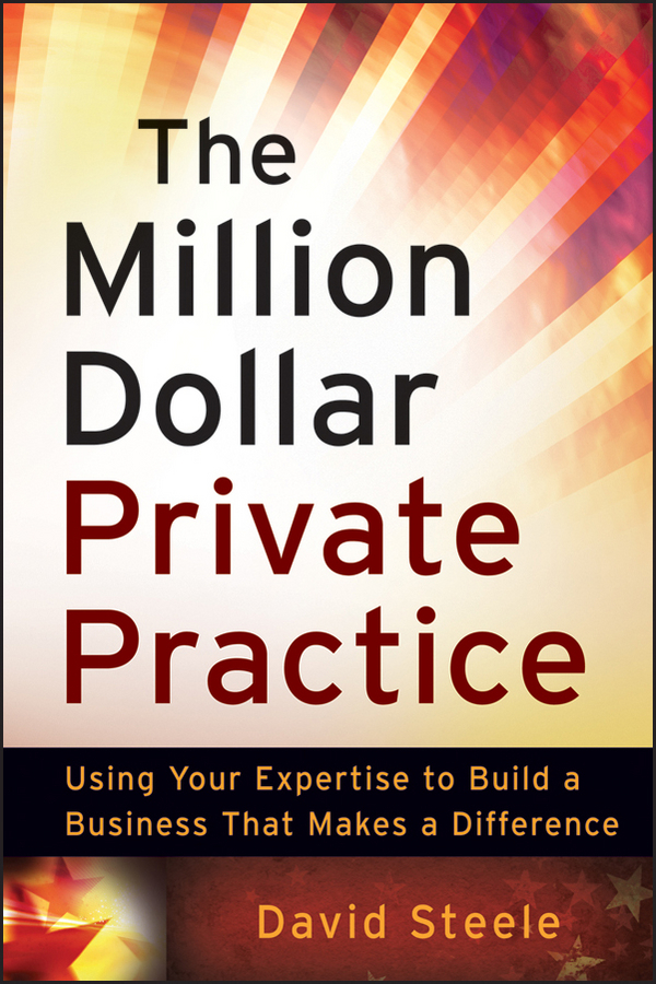 David Steele The Million Dollar Private Practice. Using Your Expertise to Build a Business That Makes a Difference thomas hine j nasd arbitration solution five black belt principles to protect and grow your financial services practice