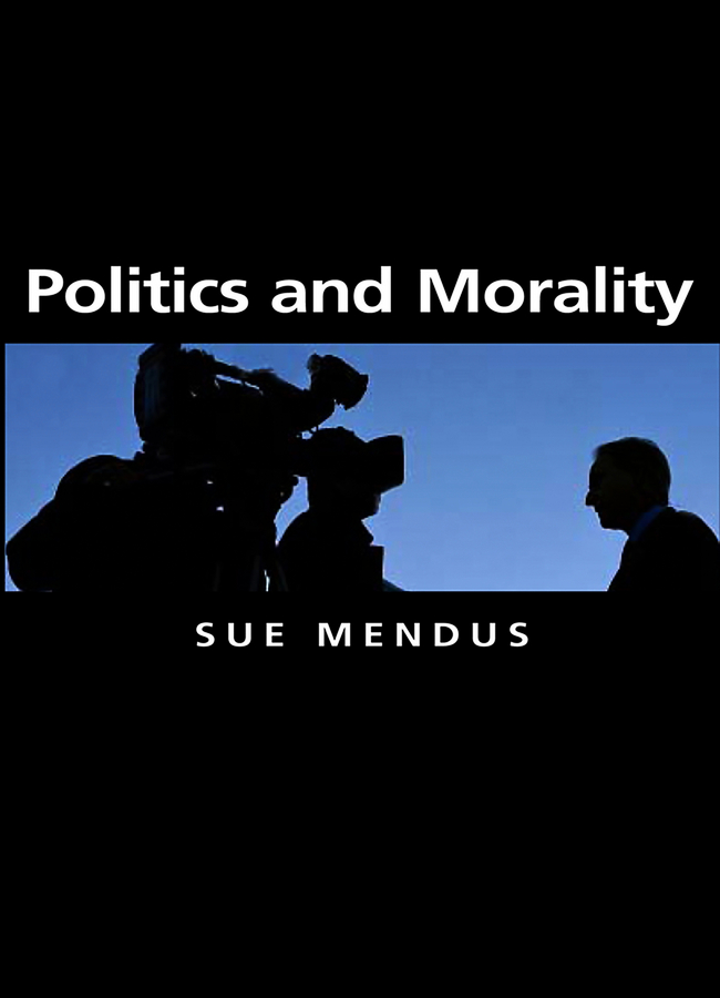 Susan Mendus Politics and Morality the moral foundations of politics