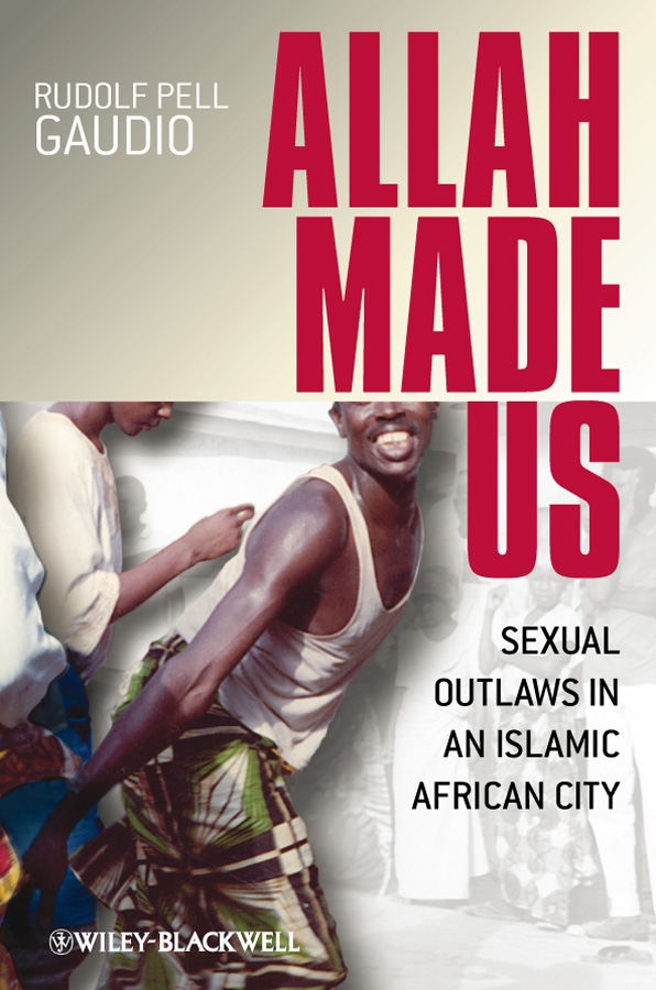 Rudolf Gaudio Pell Allah Made Us. Sexual Outlaws in an Islamic African City laws d richard cognitive approaches to the assessment of sexual interest in sexual offenders
