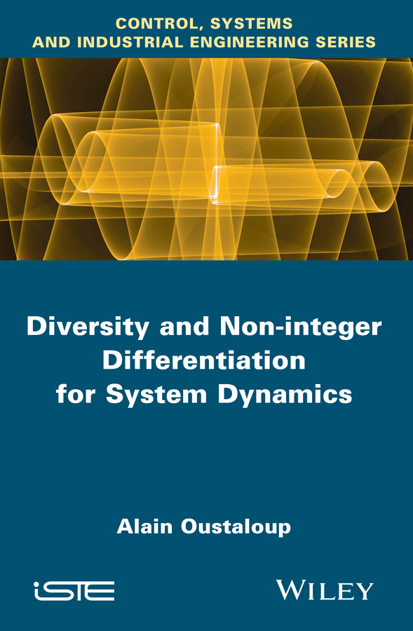 Alain Oustaloup Diversity and Non-integer Differentiation for System Dynamics