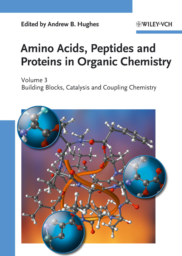 Andrew Hughes B. Amino Acids, Peptides and Proteins in Organic Chemistry, Building Blocks, Catalysis and Coupling Chemistry strategies and tactics in organic synthesis 5