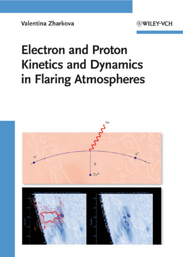 лучшая цена Valentina Zharkova Electron and Proton Kinetics and Dynamics in Flaring Atmospheres