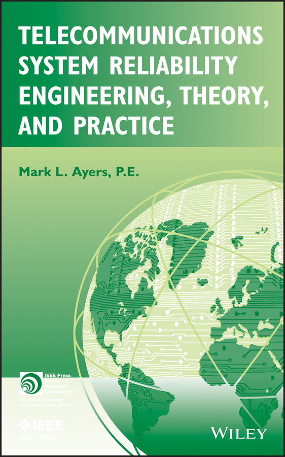 Mark Ayers L. Telecommunications System Reliability Engineering, Theory, and Practice raheja dev g design for reliability