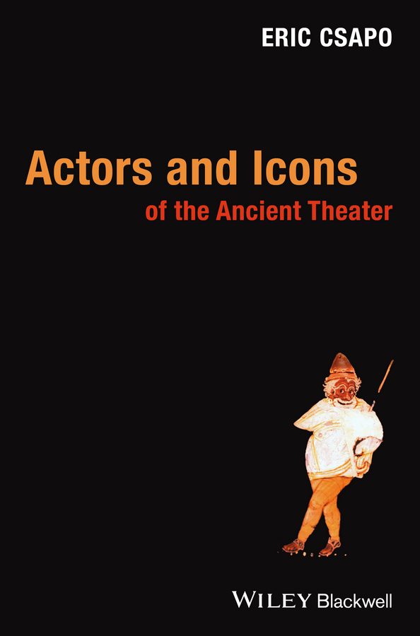 Eric Csapo Actors and Icons of the Ancient Theater цена