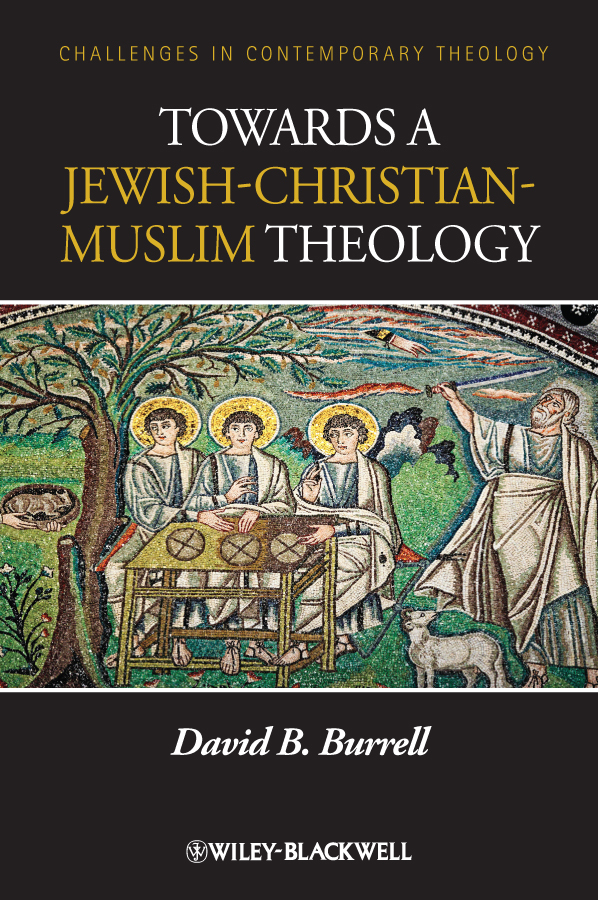 David Burrell B. Towards a Jewish-Christian-Muslim Theology david clairmont a moral struggle and religious ethics on the person as classic in comparative theological contexts