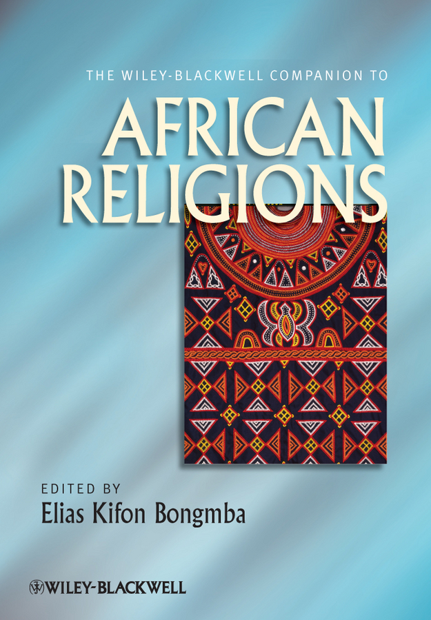Elias Bongmba Kifon The Wiley-Blackwell Companion to African Religions