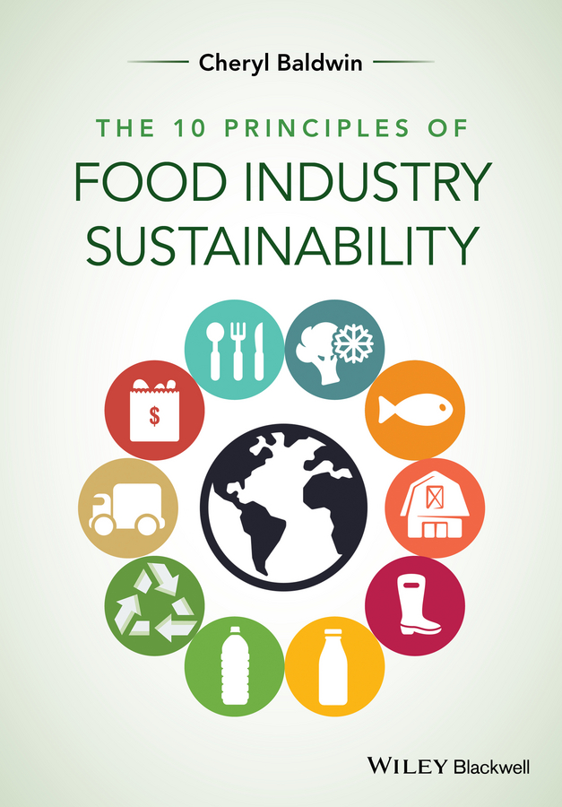 Cheryl Baldwin J. The 10 Principles of Food Industry Sustainability rubén morawicki o handbook of sustainability for the food sciences