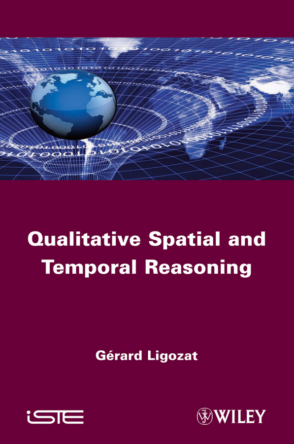 Gerard Ligozat Qualitative Spatial and Temporal Reasoning two decades in the womb