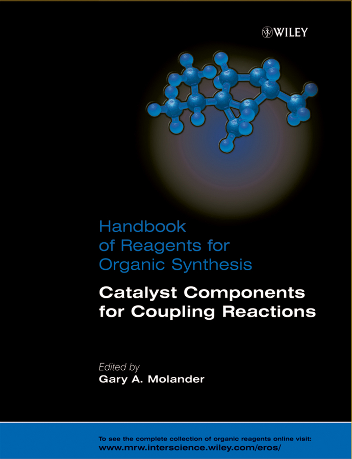 Gary Molander A. Handbook of Reagents for Organic Synthesis, Catalyst Components for Coupling Reactions blanchard nicolas copper mediated cross coupling reactions