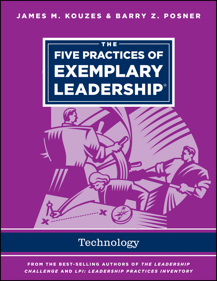 James M. Kouzes The Five Practices of Exemplary Leadership - Technology james m kouzes the five practices of exemplary leadership asia
