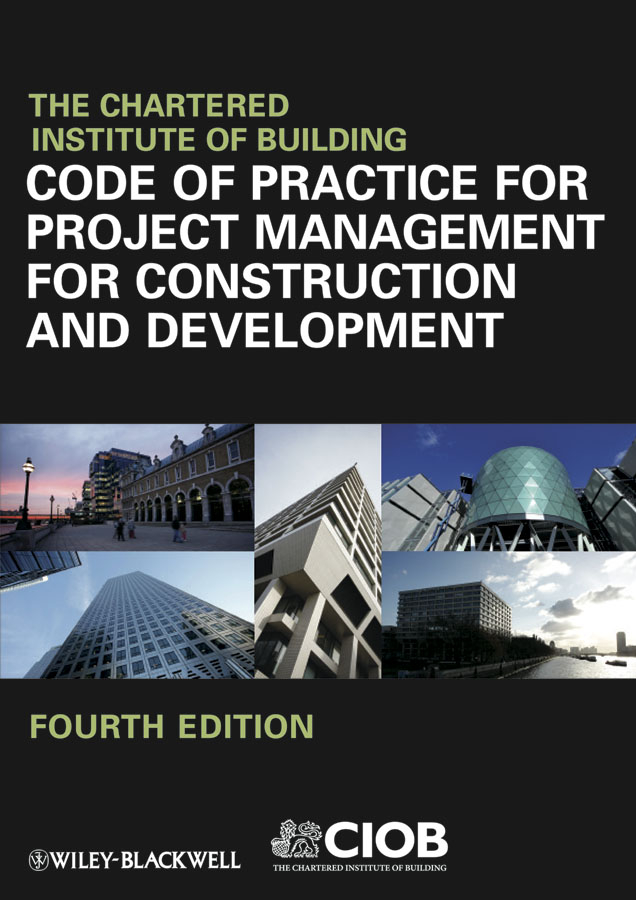 CIOB (The Chartered Institute of Building) Code of Practice for Project Management for Construction and Development boris collardi f j private banking building a culture of excellence isbn 9780470826980