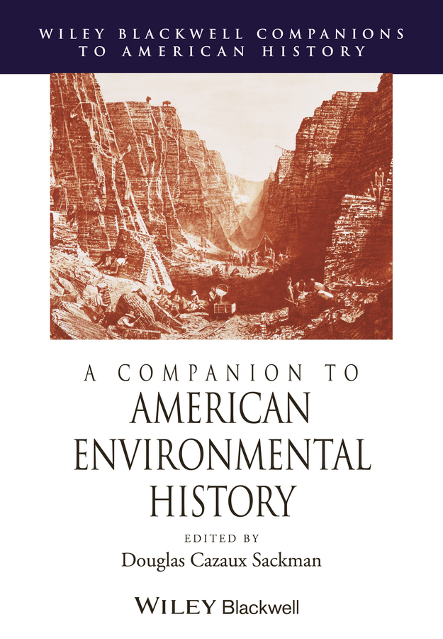 Douglas Sackman Cazaux A Companion to American Environmental History over strand and field