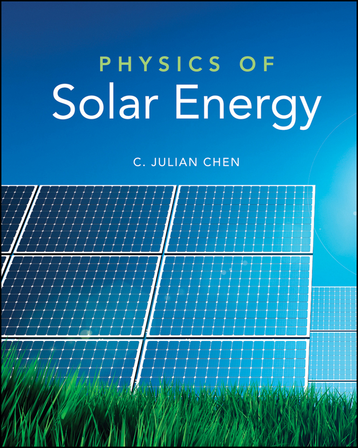 C. Chen Julian Physics of Solar Energy andy walker solar energy technologies and project delivery for buildings