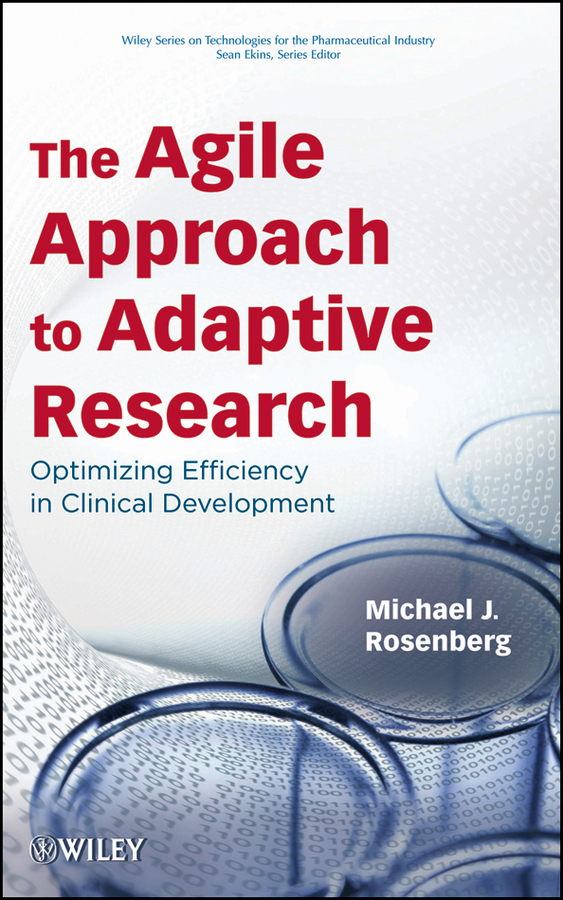 Ekins Sean The Agile Approach to Adaptive Research. Optimizing Efficiency in Clinical Development