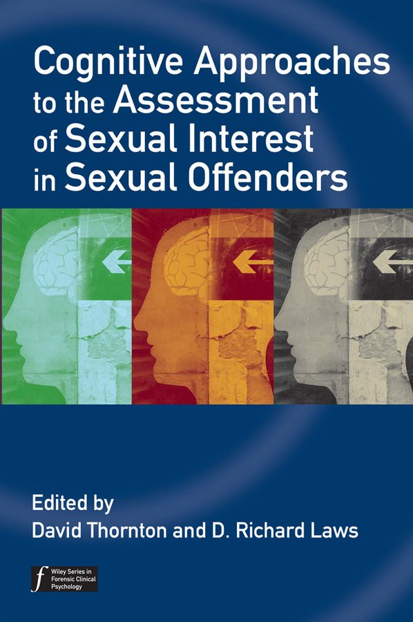 Laws D. Richard Cognitive Approaches to the Assessment of Sexual Interest in Sexual Offenders laws d richard cognitive approaches to the assessment of sexual interest in sexual offenders