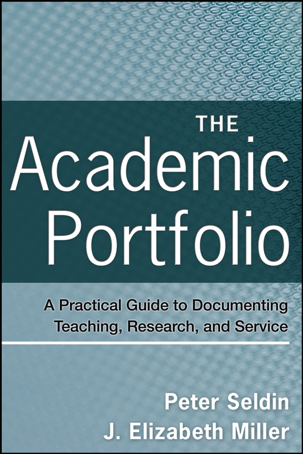 Miller J. Elizabeth The Academic Portfolio. A Practical Guide to Documenting Teaching, Research, and Service faculty development