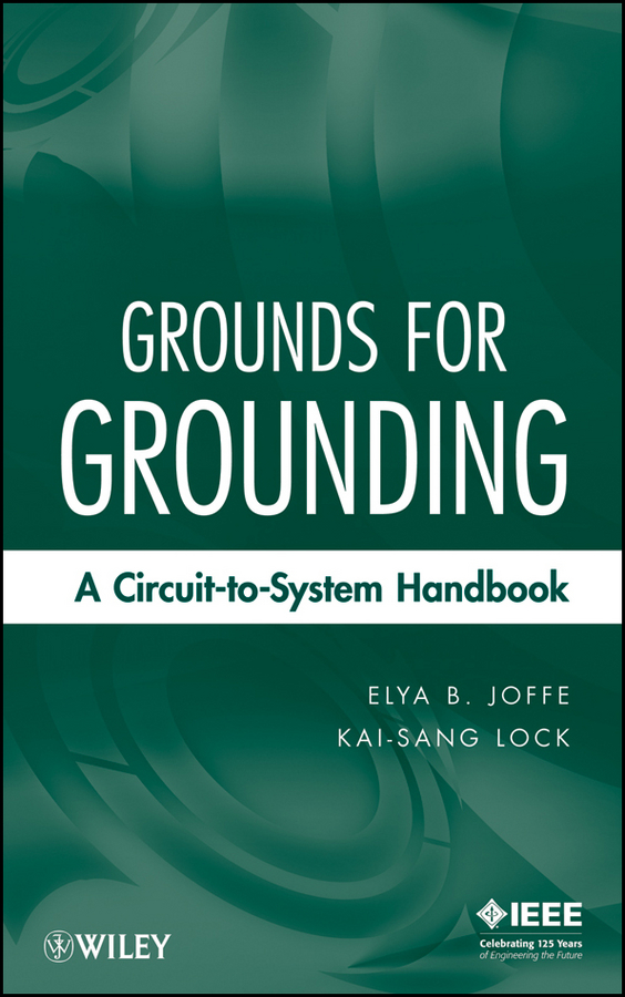 Joffe Elya B. Grounds for Grounding. A Circuit to System Handbook цена