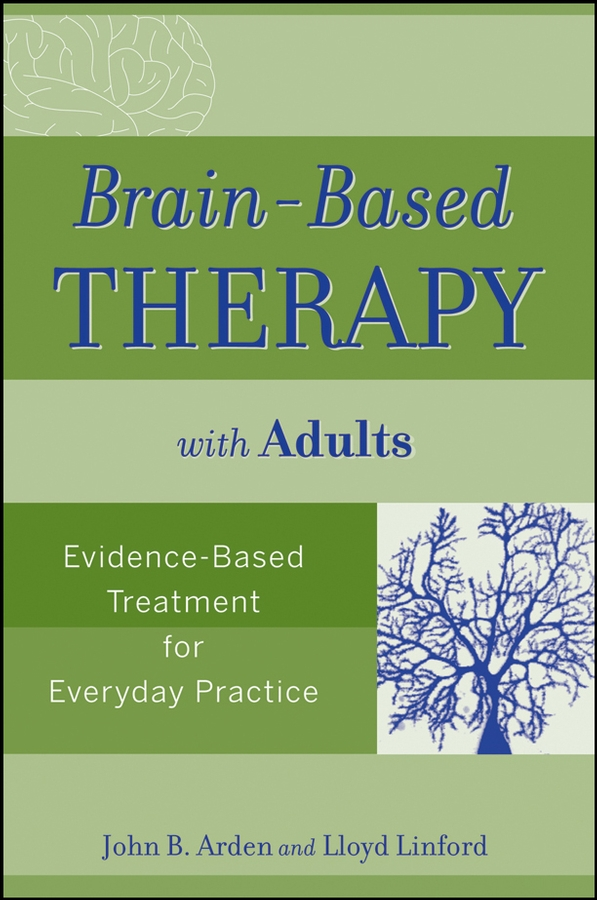 Linford Lloyd Brain-Based Therapy with Adults. Evidence-Based Treatment for Everyday Practice kent bridie clinical context for evidence based practice