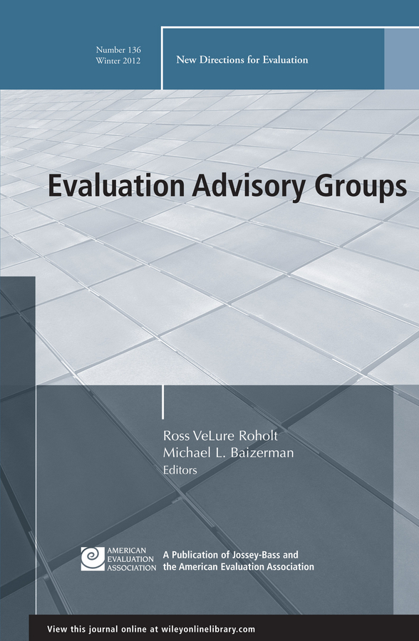 Baizerman Michael L. Evaluation Advisory Groups. New Directions for Evaluation, Number 136 sandra mathison really new directions in evaluation young evaluators perspectives new directions for evaluation number 131