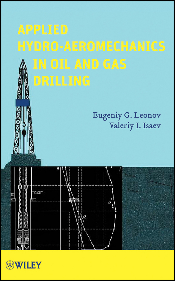 Leonov Eugeniy G. Applied Hydroaeromechanics in Oil and Gas Drilling wilson chin c wave propagation in drilling well logging and reservoir applications