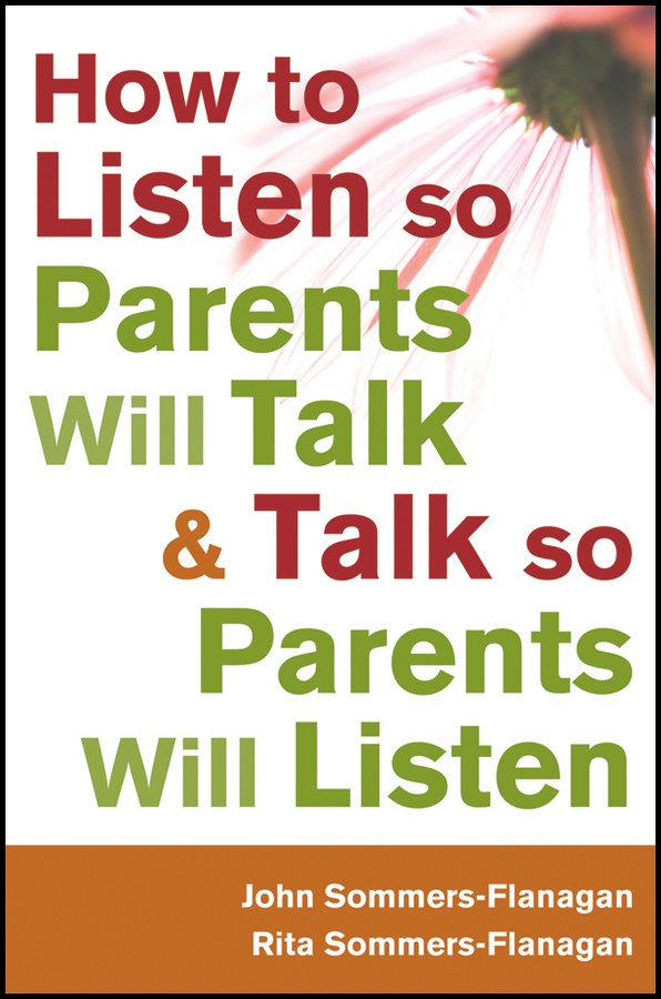 Sommers-Flanagan John How to Listen so Parents Will Talk and Talk so Parents Will Listen elisa a carlucci a common bond uniting parents for positive change
