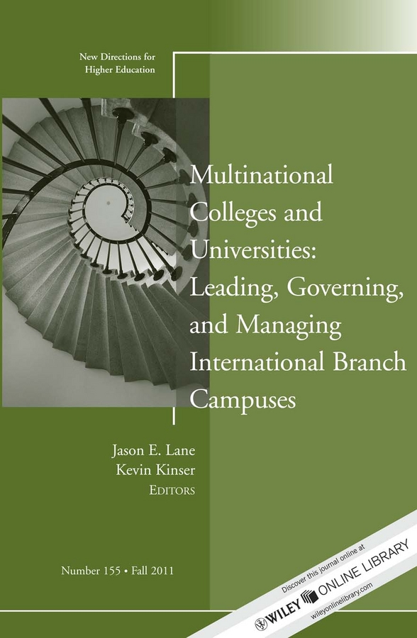 Kinser Kevin Multinational Colleges and Universities: Leading, Governing, and Managing International Branch Campuses. New Directions for Higher Education, Number 155