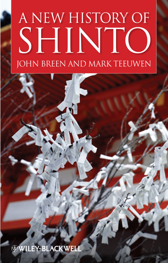 Teeuwen Mark A New History of Shinto the making of modern japan