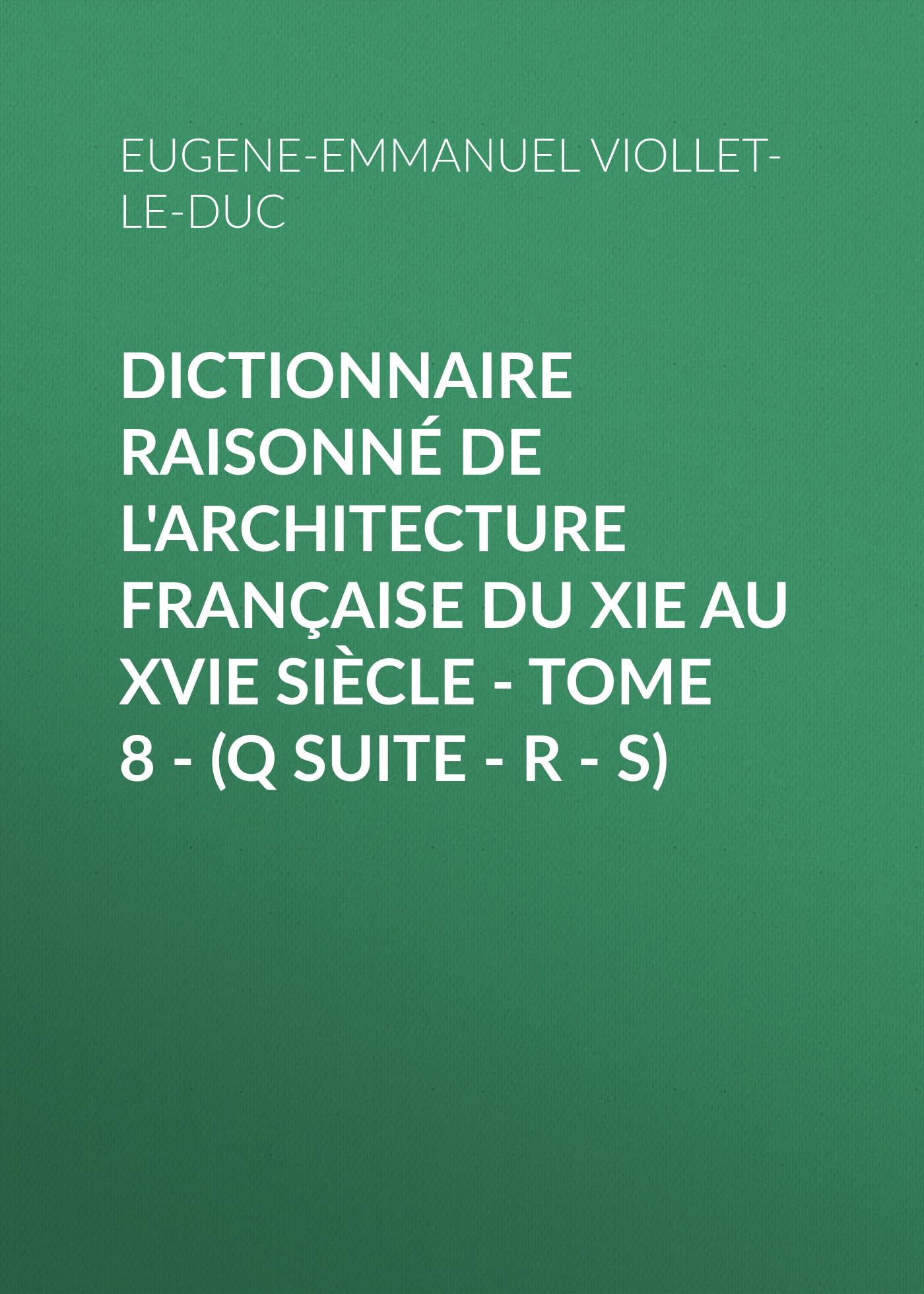 Dictionnaire raisonné de l\'architecture française du XIe au XVIe siècle - Tome 8 - (Q suite - R - S) ( Eugene-Emmanuel Viollet-le-Duc  )
