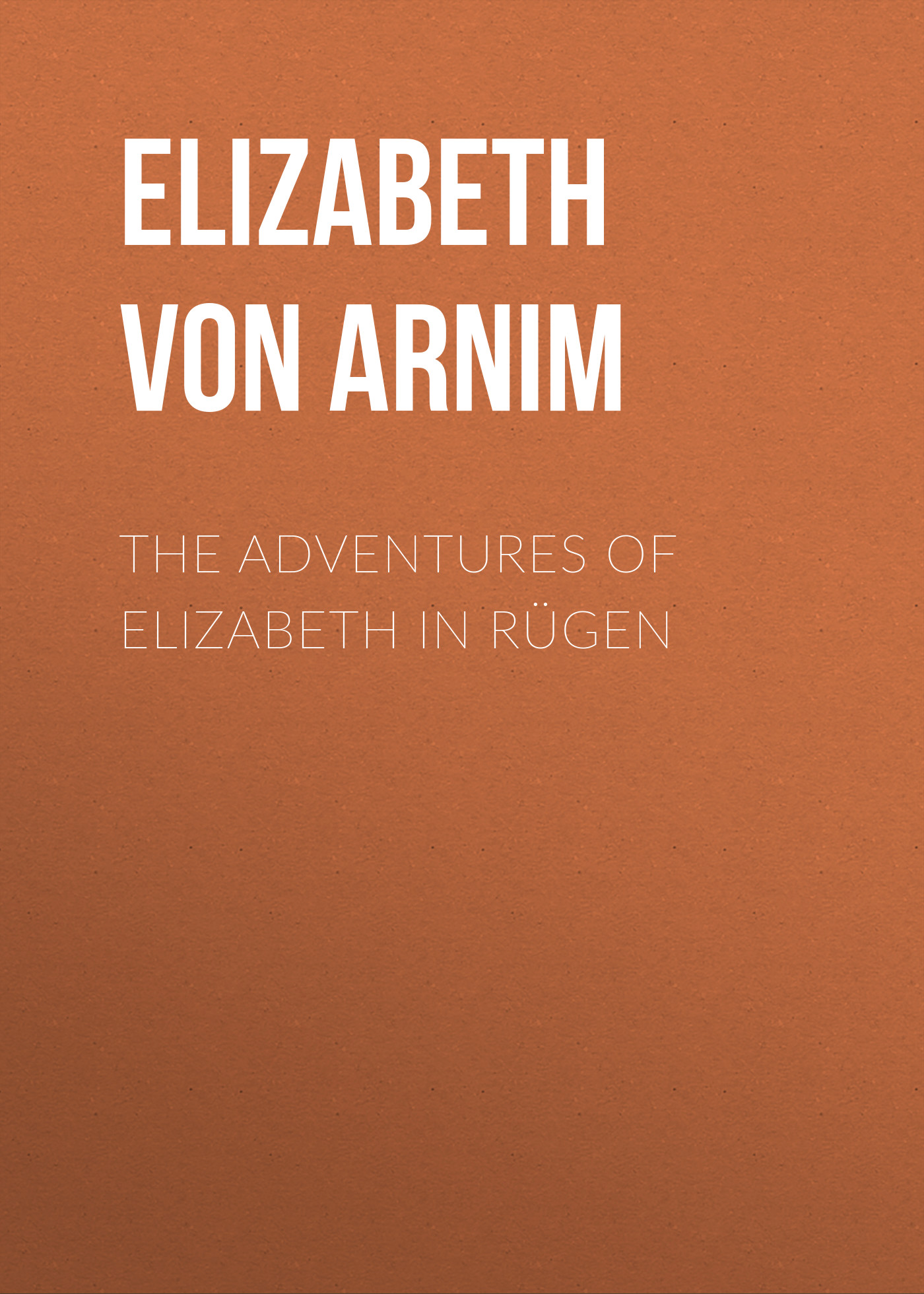 Elizabeth von Arnim The Adventures of Elizabeth in Rügen цена 2017