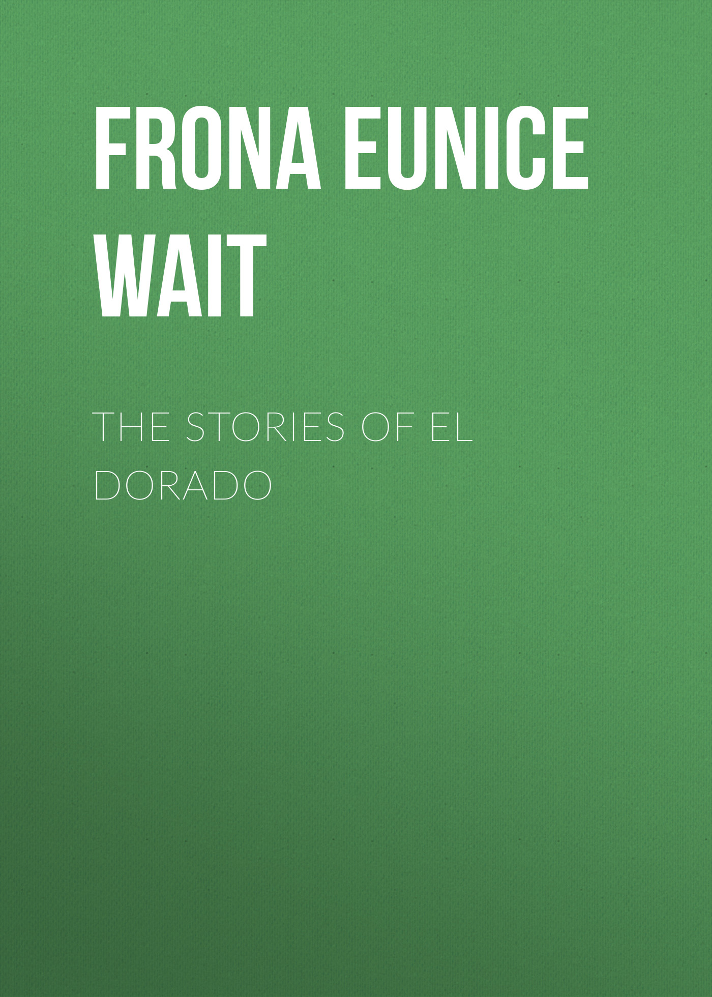 лучшая цена Frona Eunice Wait The Stories of El Dorado