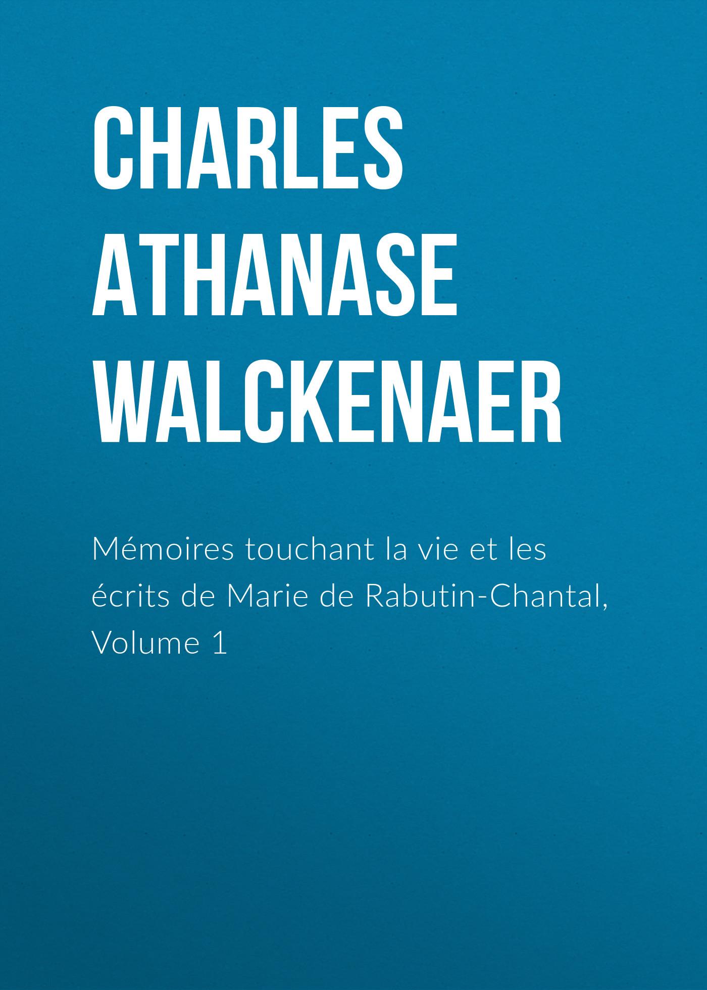 Charles Athanase Walckenaer Mémoires touchant la vie et les écrits de Marie de Rabutin-Chantal, Volume 1 benedictus de spinoza uvres de spinoza volume 1