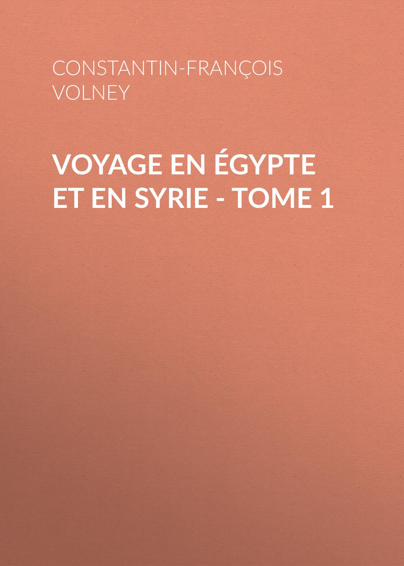 Constantin-François Volney Voyage en Égypte et en Syrie - Tome 1