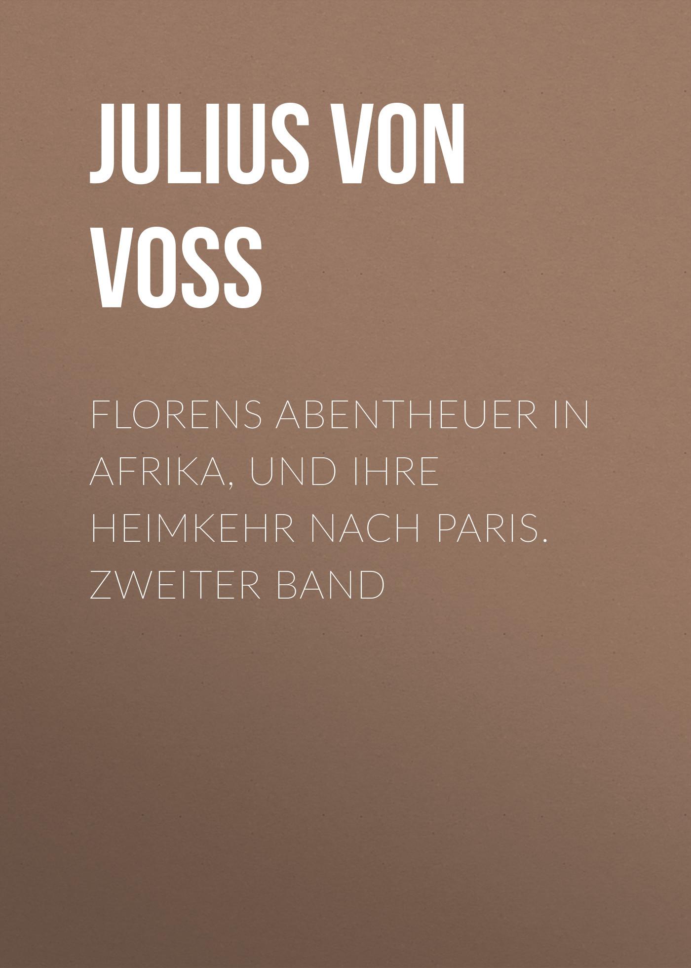 Julius von Voss Florens Abentheuer in Afrika, und ihre Heimkehr nach Paris. Zweiter Band