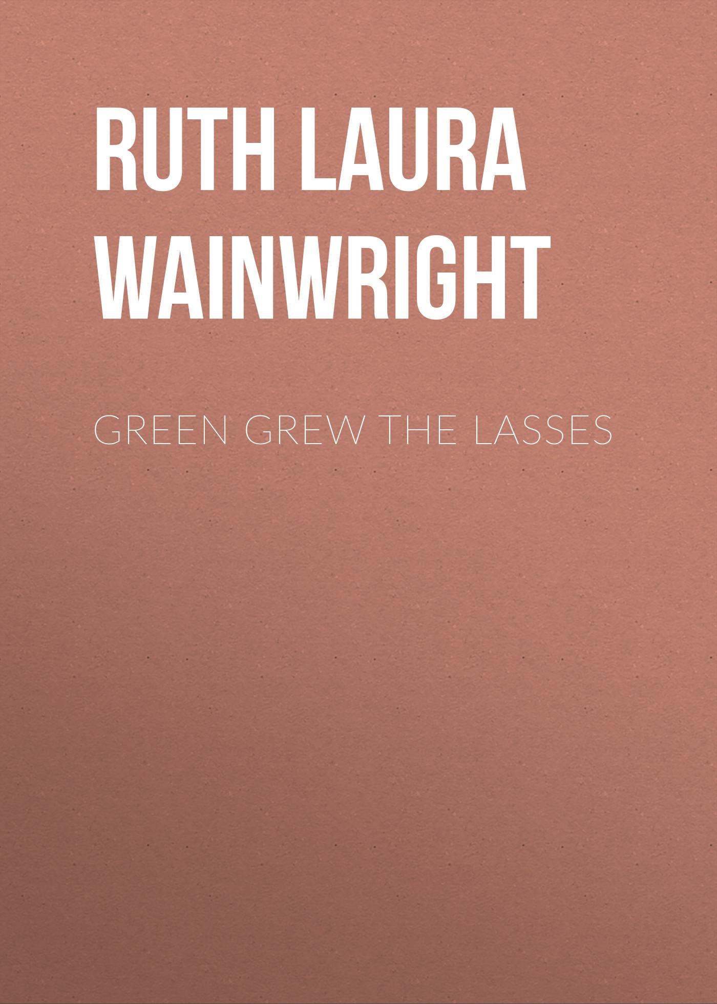 Ruth Laura Wainwright Green Grew the Lasses цены онлайн
