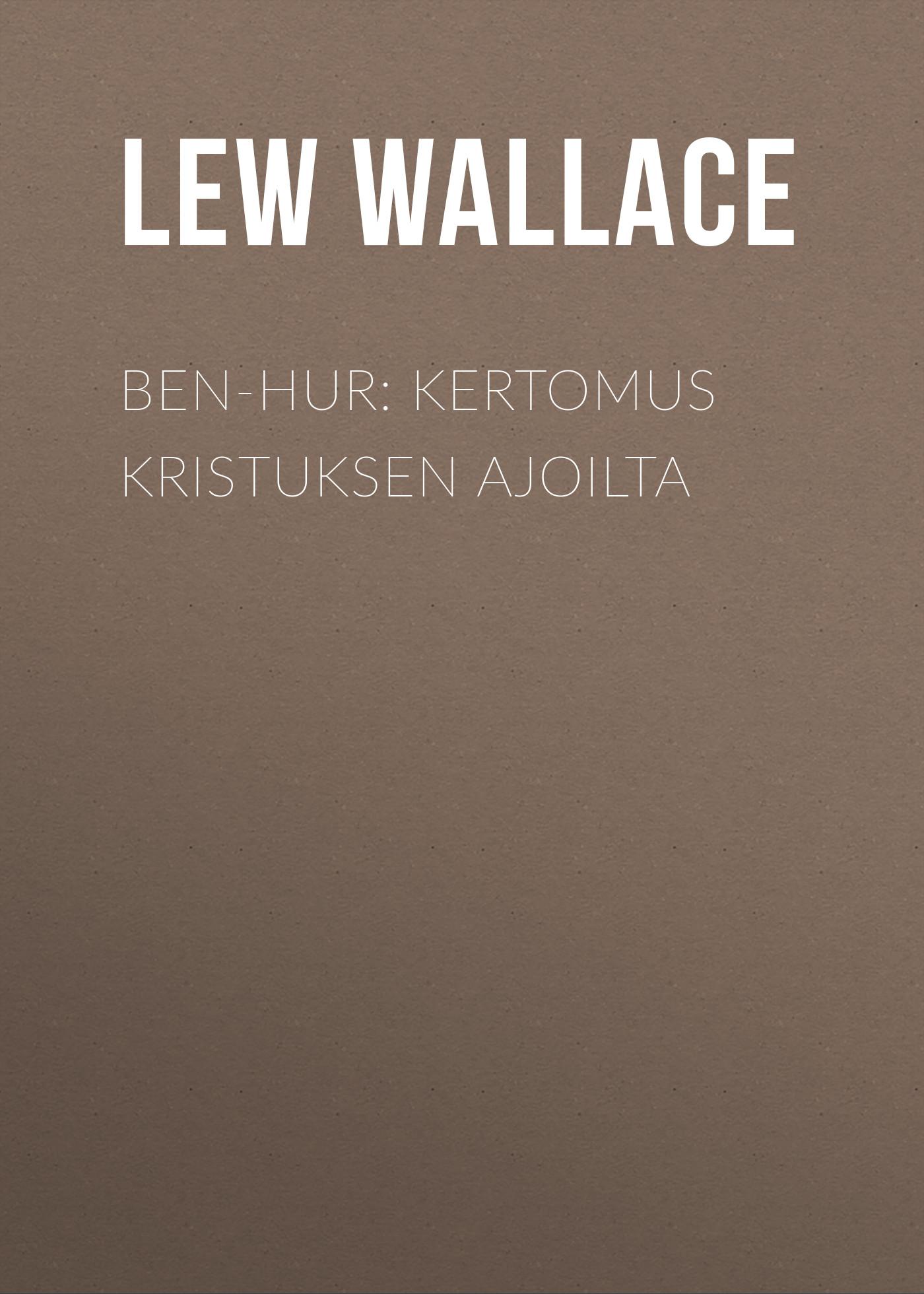 Lew Wallace Ben-Hur: Kertomus Kristuksen ajoilta недорого