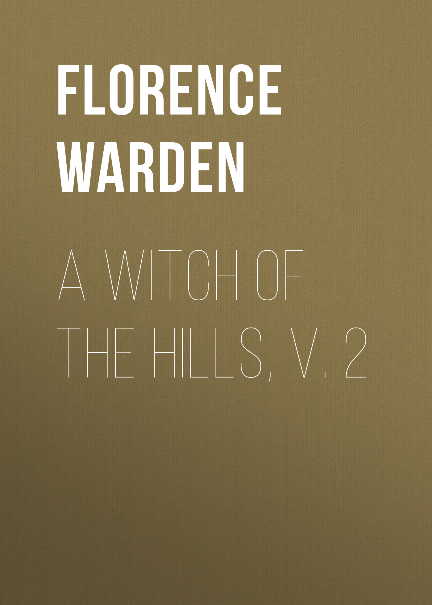 Florence Warden A Witch of the Hills, v. 2