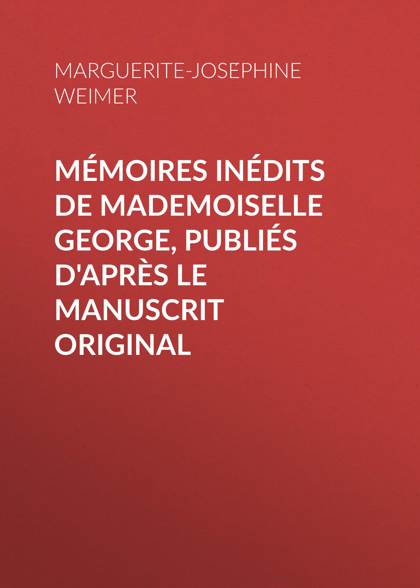 Marguerite-Joséphine Weimer Mémoires inédits de Mademoiselle George, publiés d'après le manuscrit original marguerite kaye niekada nepamiršk manęs