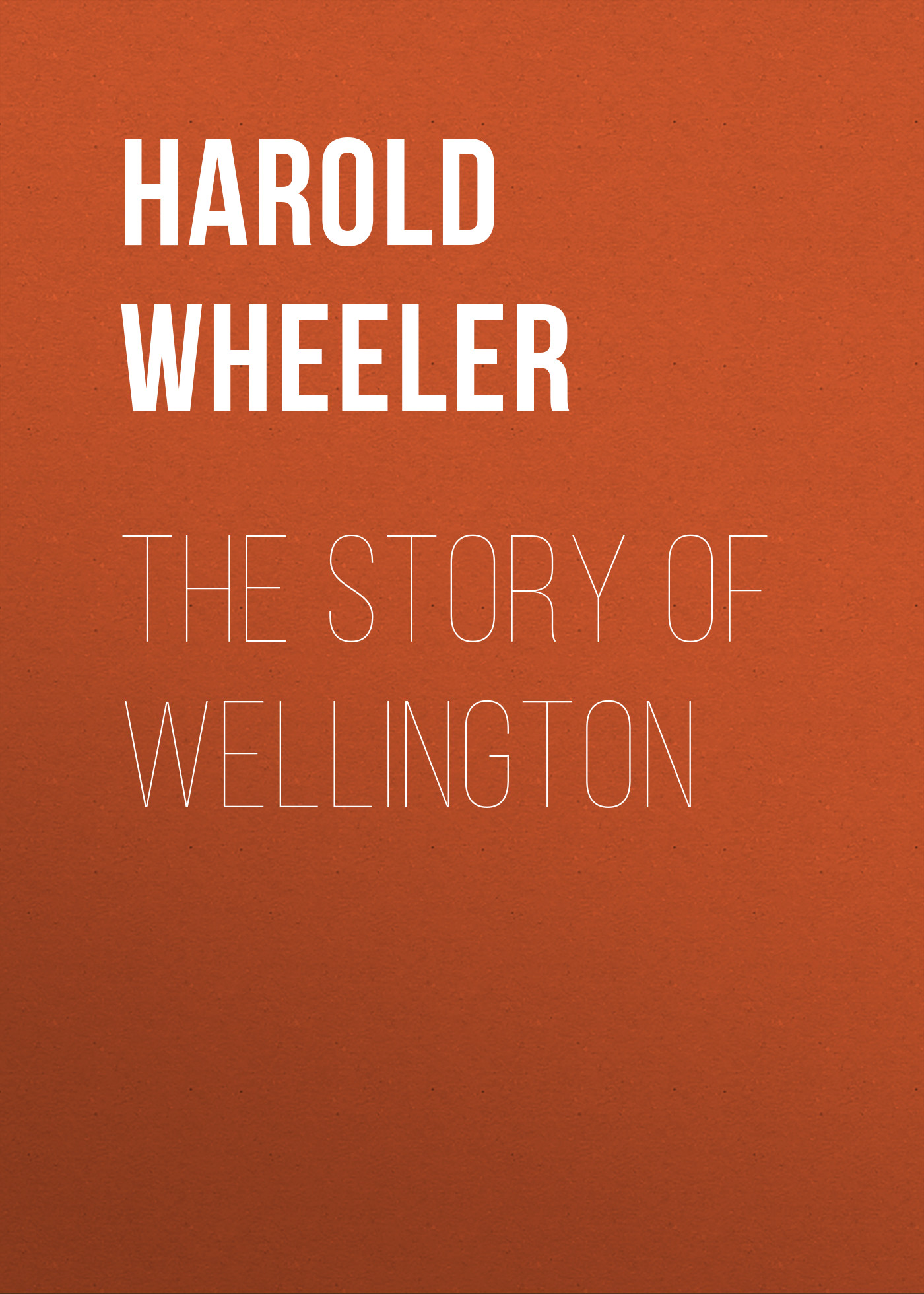 Harold Wheeler The Story of Wellington harold wheeler the story of napoleon